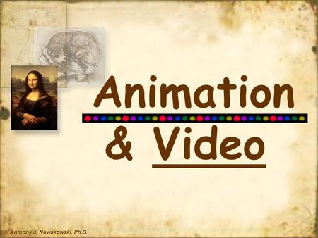 © Anthony J. Nowakowski, Ph.D. Animation & VideoVideo.