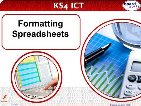 © Boardworks Ltd 2013 1 of 5 Formatting Spreadsheets.