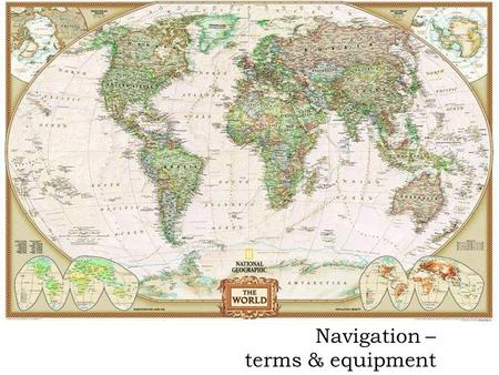 Navigation – terms & equipment. Objectives  Define navigation (3 parts)  Discuss the differences between latitude and longitude  Convert latitude &