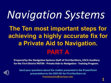 Navigation Systems The Ten most important steps for achieving a highly accurate fix for a Private Aid to Navigation. PART A. 1 Prepared by the Navigation.