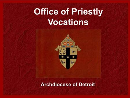 1 Office of Priestly Vocations Archdiocese of Detroit.