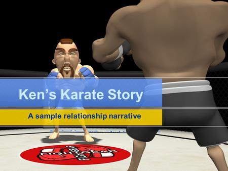 Ken's Karate Story A sample relationship narrative.