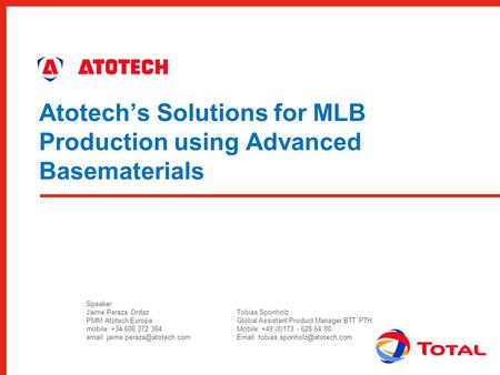 Atotech's Solutions for MLB Production using Advanced Basematerials Speaker: Jaime Peraza Ordaz PMM Atotech Europe mobile: +34 606 372 364