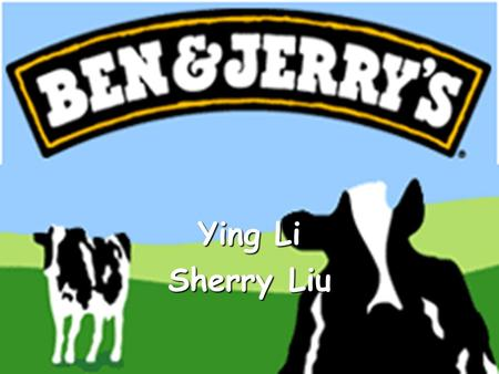 Ying Li Sherry Liu. Ben & Jerry's Myth 1977, Jerry's parents' house in Merrick, Long Island Jerry: Salt of the earth, man of the people Ben: Adventurer,