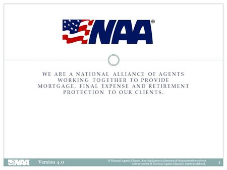 1Version 4.0 © National Agents Alliance. Any duplication or alteration of this presentation without written consent of National Agents Alliance is strictly.