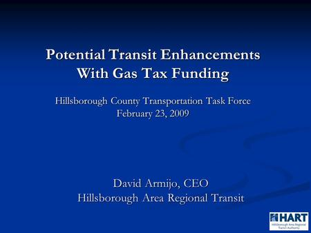 David Armijo, CEO Hillsborough Area Regional Transit Potential Transit Enhancements With Gas Tax Funding Hillsborough County Transportation Task Force.