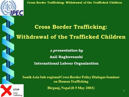 STOP Child Trafficking Cross Border Trafficking: Withdrawal of the Trafficked Children 1 Cross Border Trafficking: Withdrawal of the Trafficked Children.