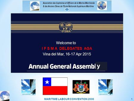 MARITIME LABOUR CONVENTION 20061 Welcome to : I F S M A DELEGATES AGA Vina del Mar, 16-17 Apr 2015 y.