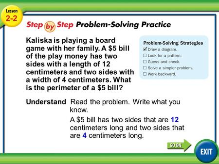 Lesson 2-2 Example 4 2-2 Kaliska is playing a board game with her family. A $5 bill of the play money has two sides with a length of 12 centimeters and.