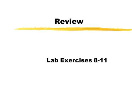 Review Lab Exercises 8-11. Exercise 8 zWhat is the purpose of this exercise? zWhat is a capsule? zWhat is the capsule made of? zWhat is the importance.