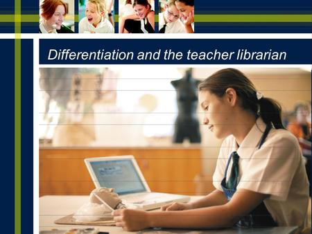 A NOTEBOOK PROGRAMME IN SCHOOLS Differentiation and the teacher librarian.
