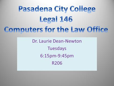 Dr. Laurie Dean-Newton Tuesdays 6:15pm-9:45pm R206.