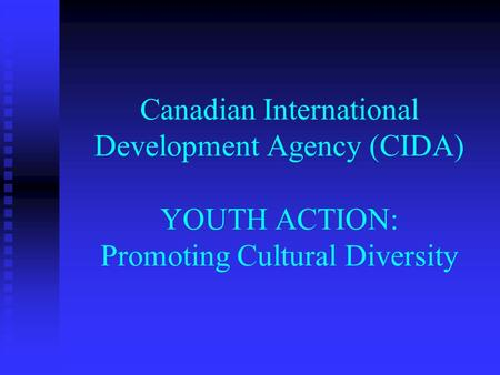 Canadian International Development Agency (CIDA) YOUTH ACTION: Promoting Cultural Diversity.