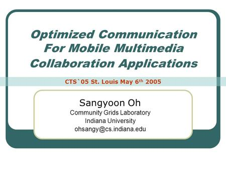 Optimized Communication For Mobile Multimedia Collaboration Applications Sangyoon Oh Community Grids Laboratory Indiana University