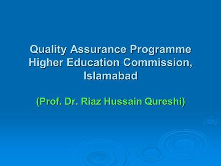 Quality Assurance Programme Higher Education Commission, Islamabad (Prof. Dr. Riaz Hussain Qureshi)