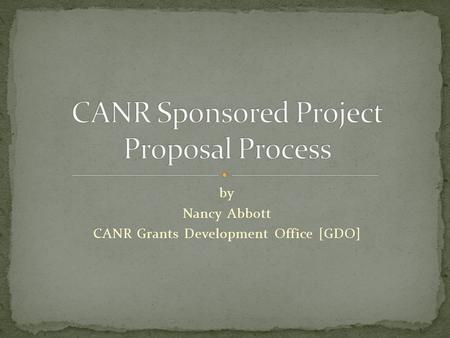 by Nancy Abbott CANR Grants Development Office [GDO]