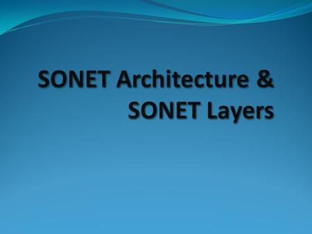SONET stand for Synchronous Optical NETwork SONET ANSI A ISI It is developed By ANSI( A merican I nternational S tandard I nstitute). It is a synchronous.