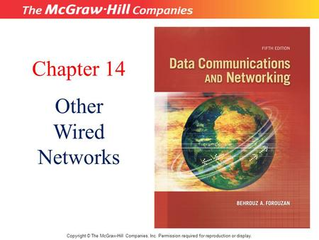 Chapter 14 Other Wired Networks Copyright © The McGraw-Hill Companies, Inc. Permission required for reproduction or display.