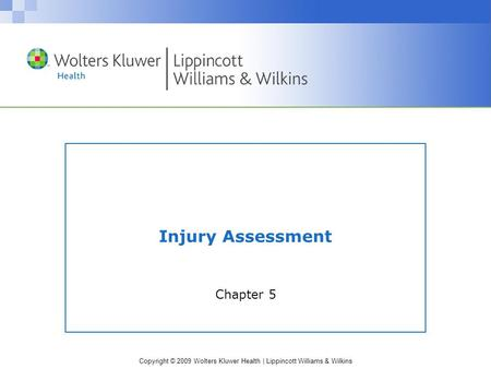 Copyright © 2009 Wolters Kluwer Health | Lippincott Williams & Wilkins Injury Assessment Chapter 5.