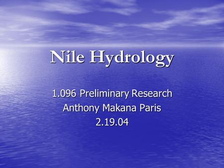 Nile Hydrology 1.096 Preliminary Research Anthony Makana Paris 2.19.04.
