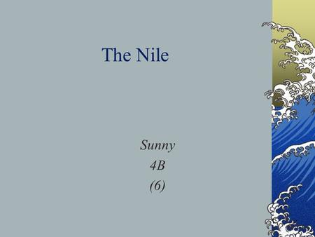 "The Nile Sunny 4B (6). ""The Nile is a gift that the God give to the people in Egypt,it is the mother of land,there is nothing more important than The."