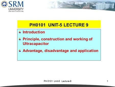 PH 0101 Unit-5 Lecture-91 Introduction Principle, construction and working of Ultracapacitor Advantage, disadvantage and application PH0101 UNIT-5 LECTURE.