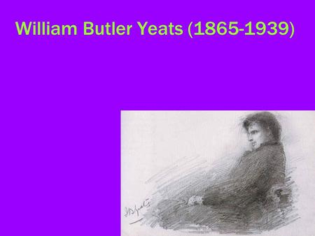 William Butler Yeats (1865-1939). Prominent Irish literary figure Member of Rhymers Club Fascinated with myth Wants to re-make myths and symbols Image.