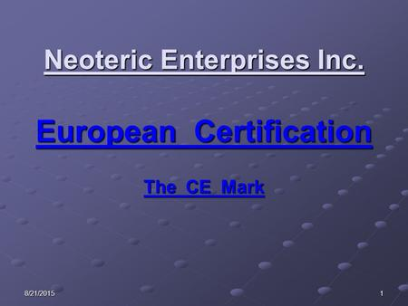 8/21/20151 Neoteric Enterprises Inc. European Certification The CE Mark.
