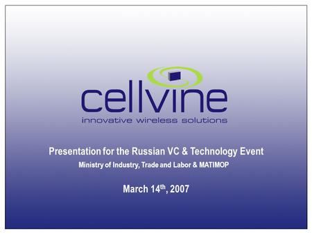 Presentation for the Russian VC & Technology Event Ministry of Industry, Trade and Labor & MATIMOP March 14 th, 2007.