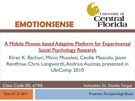 EMOTIONSENSE A Mobile Phones based Adaptive Platform for Experimental Social Psychology Research Kiran K. Rachuri, Mirco Musolesi, Cecilia Mascolo, Jason.