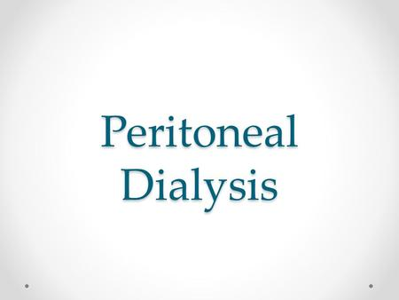 Peritoneal Dialysis. Source of information  neal/