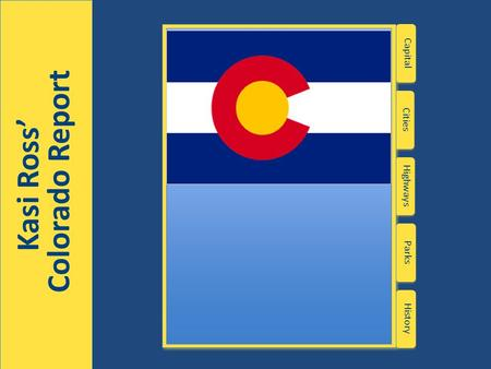 Kasi Ross' Colorado Report Kasi Ross' Colorado Report Highways Capital Cities Parks History.