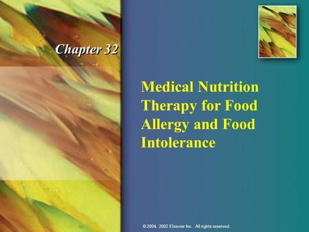 © 2004, 2002 Elsevier Inc. All rights reserved. Chapter 32 Medical Nutrition Therapy for Food Allergy and Food Intolerance © 2004, 2002 Elsevier Inc. All.