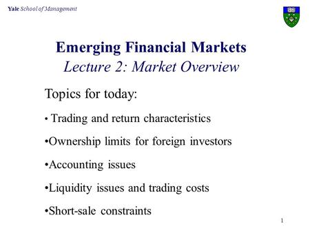 Yale School of Management 1 Emerging Financial Markets Lecture 2: Market Overview Topics for today: Trading and return characteristics Ownership limits.