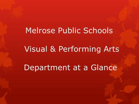 Melrose Public Schools Visual & Performing Arts Department at a Glance.