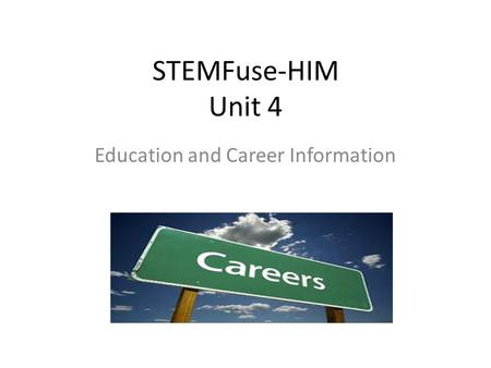 STEMFuse-HIM Unit 4 Education and Career Information.