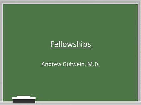 Fellowships Andrew Gutwein, M.D.. Timeline is Moving Fellows Starting July 2013 1.July 1, 2012 - Only PGY-3 residents begin apply through ERAS 2.July.