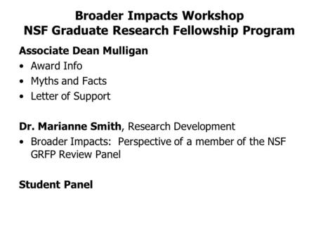 Broader Impacts Workshop NSF Graduate Research Fellowship Program Associate Dean Mulligan Award Info Myths and Facts Letter of Support Dr. Marianne Smith,