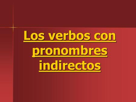 Los verbos con pronombres indirectos. An indirect object tells to whom or for whom an action is performed. These pronouns will replace an indirect object.