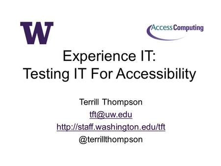 Terrill Thompson Experience IT: Testing IT For Accessibility.