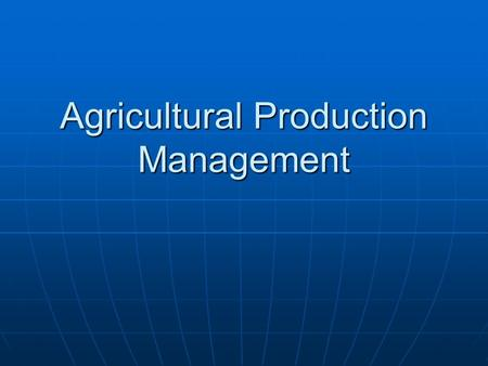 Agricultural Production Management. Production Management Categories  Classified into four types <strong>of</strong> Production Management Soil <strong>and</strong> Crop management Soil.