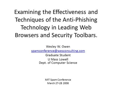 Examining the Effectiveness and Techniques of the Anti-Phishing Technology in Leading Web Browsers and Security Toolbars. Wesley W. Owen