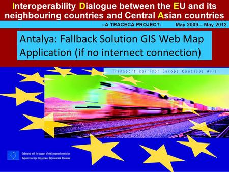 Interoperability Dialogue between the EU and its neighbouring countries and Central Asian countries - A TRACECA PROJECT- May 2009 – May 2012 Antalya: Fallback.