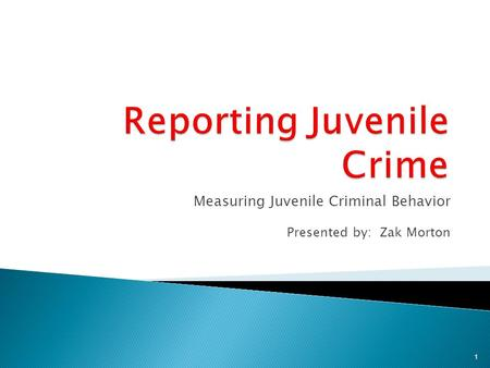 Measuring Juvenile Criminal Behavior Presented by: Zak Morton 1.