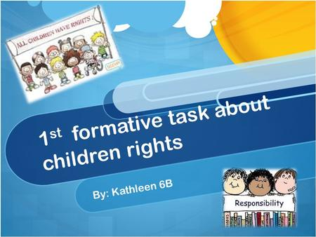1 st formative task about children rights By: Kathleen 6B.