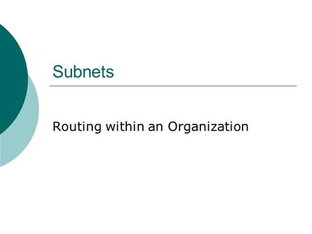 Subnets Routing within an Organization. Subnet  Subnets are a subset of the entire network Networks can be divided into subnets Subnets can be divided.