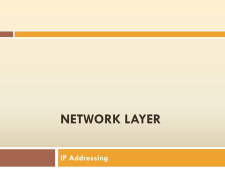 NETWORK LAYER <strong>IP</strong> <strong>Addressing</strong> 1. ANNOUNCEMENT: Rescheduled  NO PRACTICAL SESSIONS ON TUESDAY 22, November 2010  Rescheduled sessions: MONDAY: November.