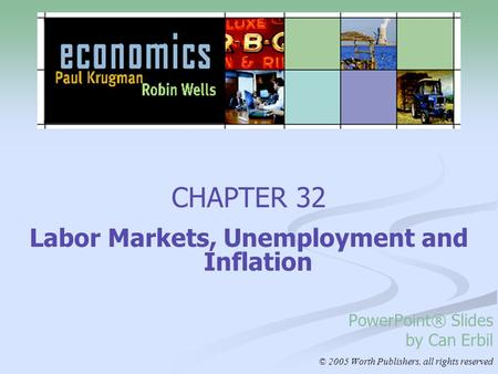 CHAPTER 32 Labor Markets, Unemployment and Inflation PowerPoint® Slides by Can Erbil © 2005 Worth Publishers, all rights reserved.