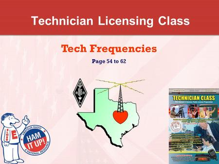 Technician Licensing Class Tech Frequencies Page 54 to 62.
