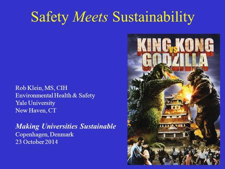 Safety Meets Sustainability Rob Klein, MS, CIH Environmental Health & Safety Yale University New Haven, CT Making Universities Sustainable Copenhagen,